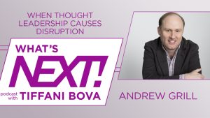 What's Next! podcast - When Thought Leadership Causes Disruption @ What's Next! Podcast