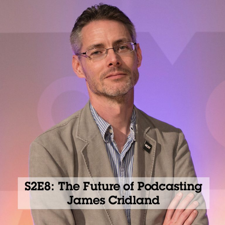 S2 Episode 8: The Future of Podcasting with Podnews Editor James Cridland