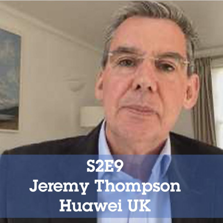 S2 Episode 9: Jeremy Thompson – Executive VP Huawei UK